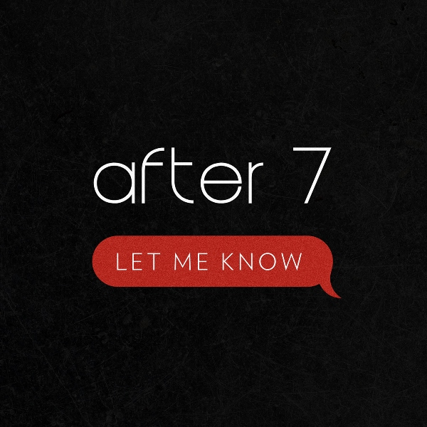 "After 7 ""Let Me Know"""
