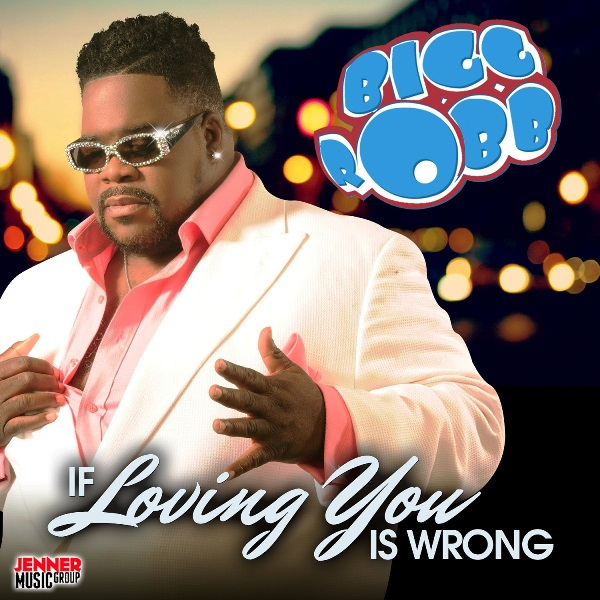 "Bigg Robb ""If Loving You Is Wrong"""