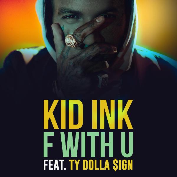 "Kid Ink ""F With U"" Ft. Ty Dolla $ign"