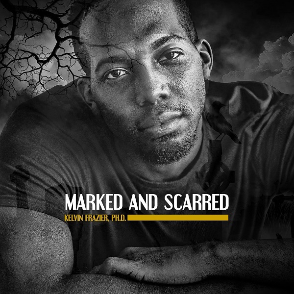 "Kelvin Frazier, PhD, ""Marked And Scarred"""