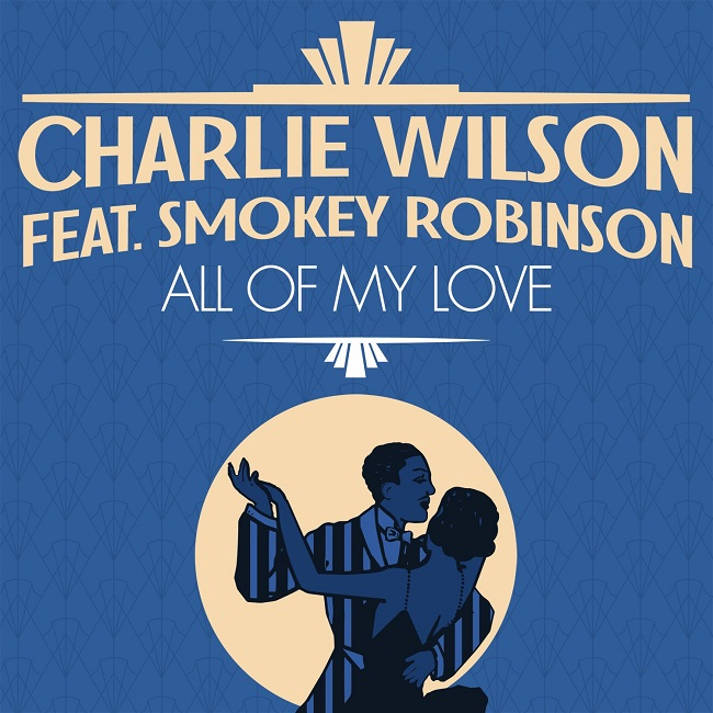 "Charlie Wilson ""All Of My Love"" Ft. Smokey Robinson"